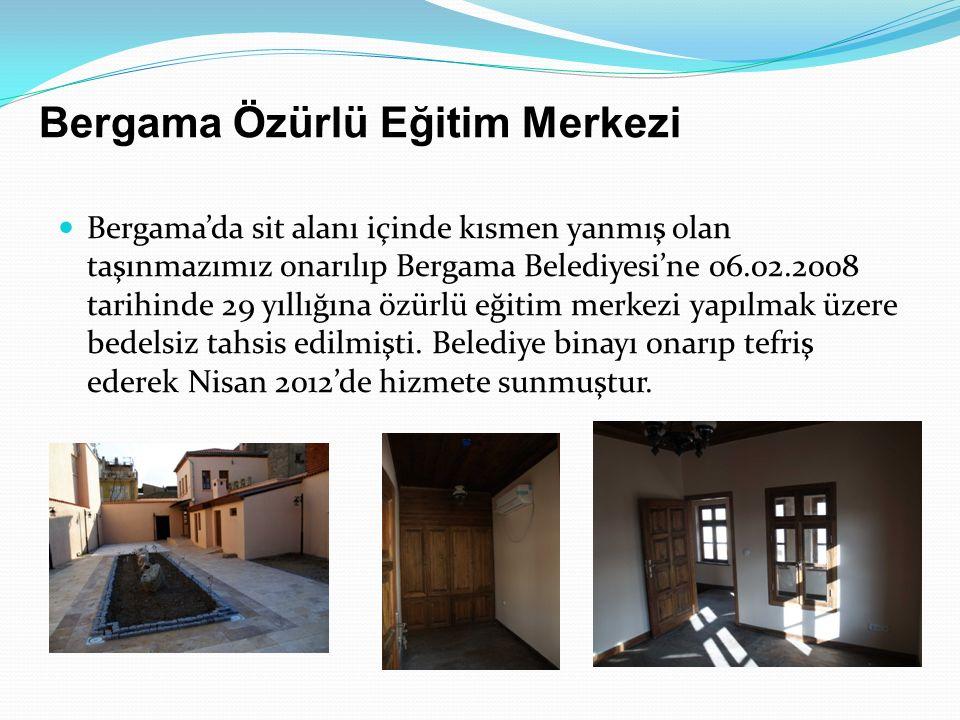 Bergama Özürlü Eğitim Merkezi Bergama'da sit alanı içinde kısmen yanmış olan taşınmazımız onarılıp Bergama Belediyesi'ne 06.02.2008 tarihinde 29 yıllığına özürlü eğitim merkezi yapılmak üzere bedelsiz tahsis edilmişti.