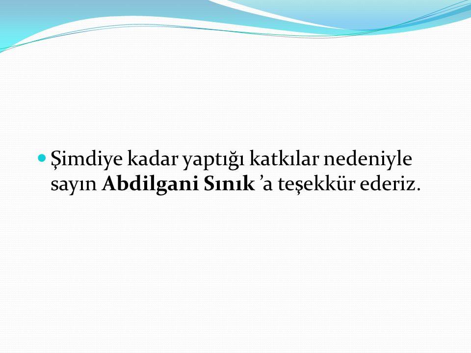 Şimdiye kadar yaptığı katkılar nedeniyle sayın Abdilgani Sınık 'a teşekkür ederiz.