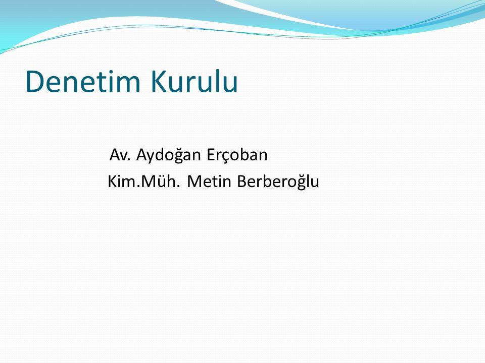 Denetim Kurulu Av. Aydoğan Erçoban Kim.Müh. Metin Berberoğlu