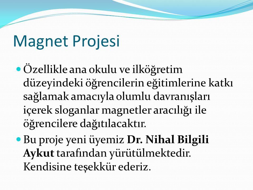 Magnet Projesi Özellikle ana okulu ve ilköğretim düzeyindeki öğrencilerin eğitimlerine katkı sağlamak amacıyla olumlu davranışları içerek sloganlar magnetler aracılığı ile öğrencilere dağıtılacaktır.