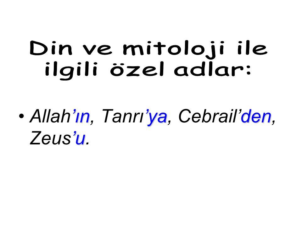 'ın'yaden 'uAllah'ın, Tanrı'ya, Cebrail'den, Zeus'u.