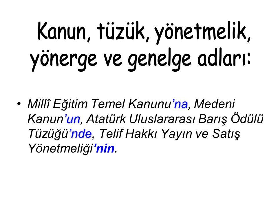 'na 'un 'ndeMillî Eğitim Temel Kanunu'na, Medeni Kanun'un, Atatürk Uluslararası Barış Ödülü Tüzüğü'nde, Telif Hakkı Yayın ve Satış Yönetmeliği'nin.