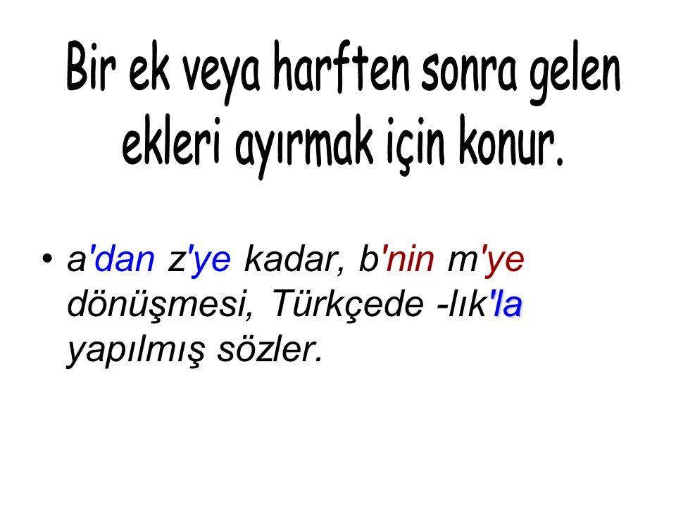 laa dan z ye kadar, b nin m ye dönüşmesi, Türkçede -lık la yapılmış sözler.