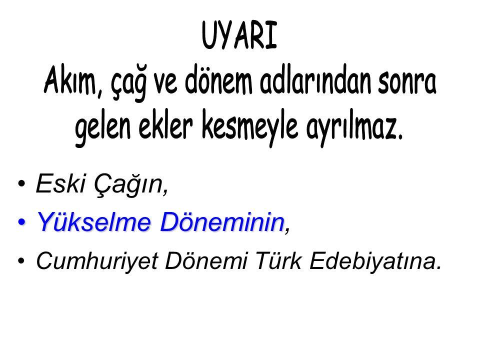 Eski Çağın, Yükselme DönemininYükselme Döneminin, Cumhuriyet Dönemi Türk Edebiyatına.