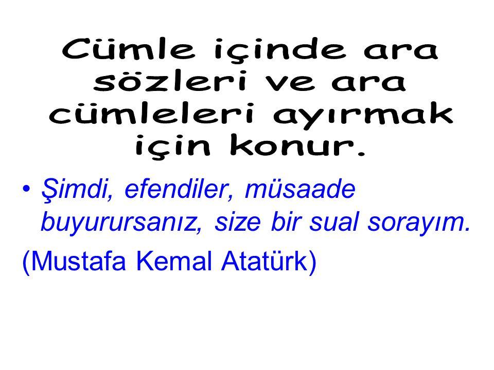 Şimdi, efendiler, müsaade buyurursanız, size bir sual sorayım. (Mustafa Kemal Atatürk)