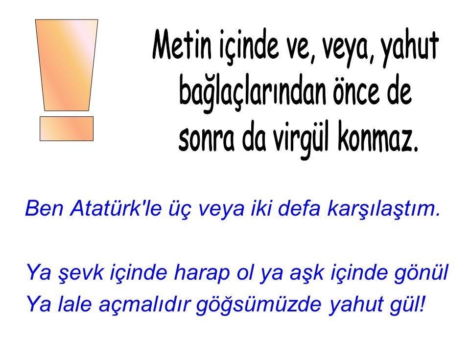 Ben Atatürk le üç veya iki defa karşılaştım.