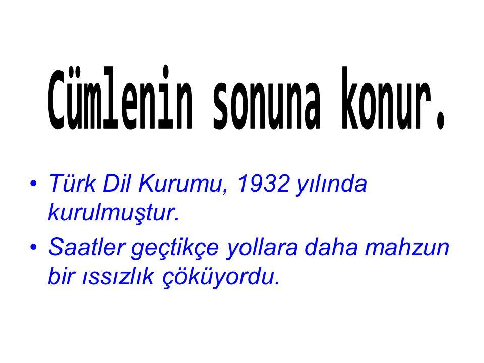 Türk Dil Kurumu, 1932 yılında kurulmuştur.