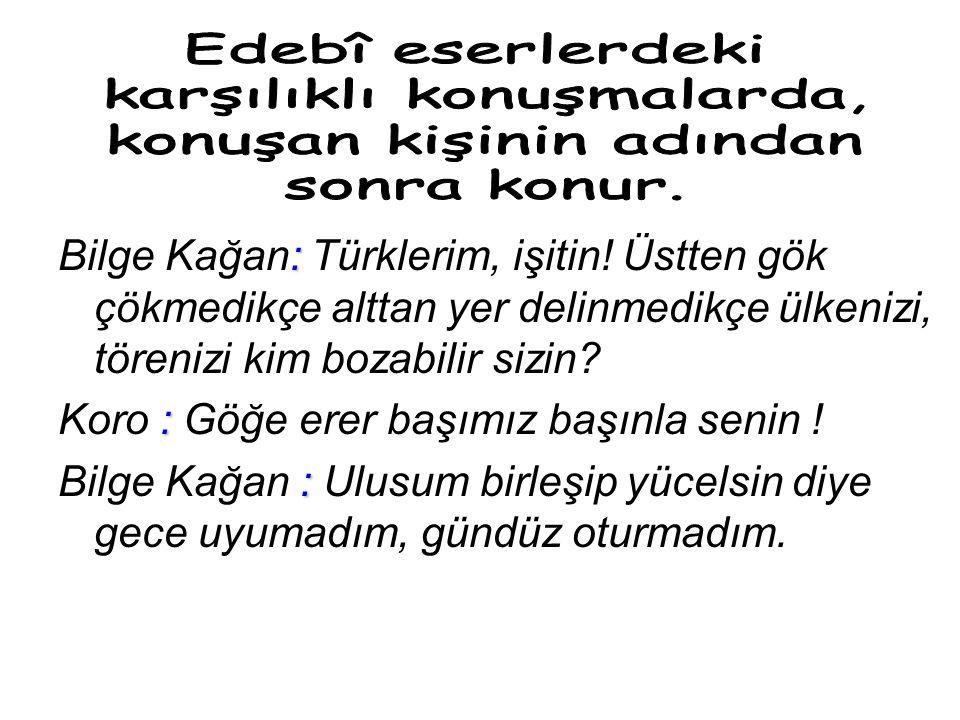 : Bilge Kağan: Türklerim, işitin.