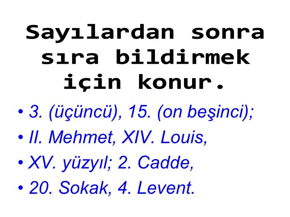 3. (üçüncü), 15. (on beşinci); II. Mehmet, XIV. Louis, XV. yüzyıl; 2. Cadde, 20. Sokak, 4. Levent.