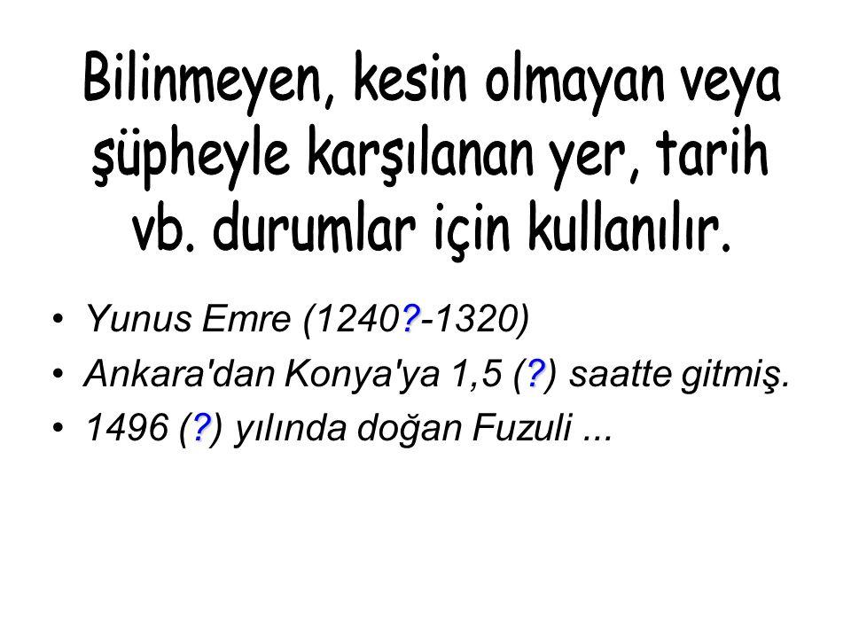 Yunus Emre (1240 -1320) Ankara dan Konya ya 1,5 ( ) saatte gitmiş.