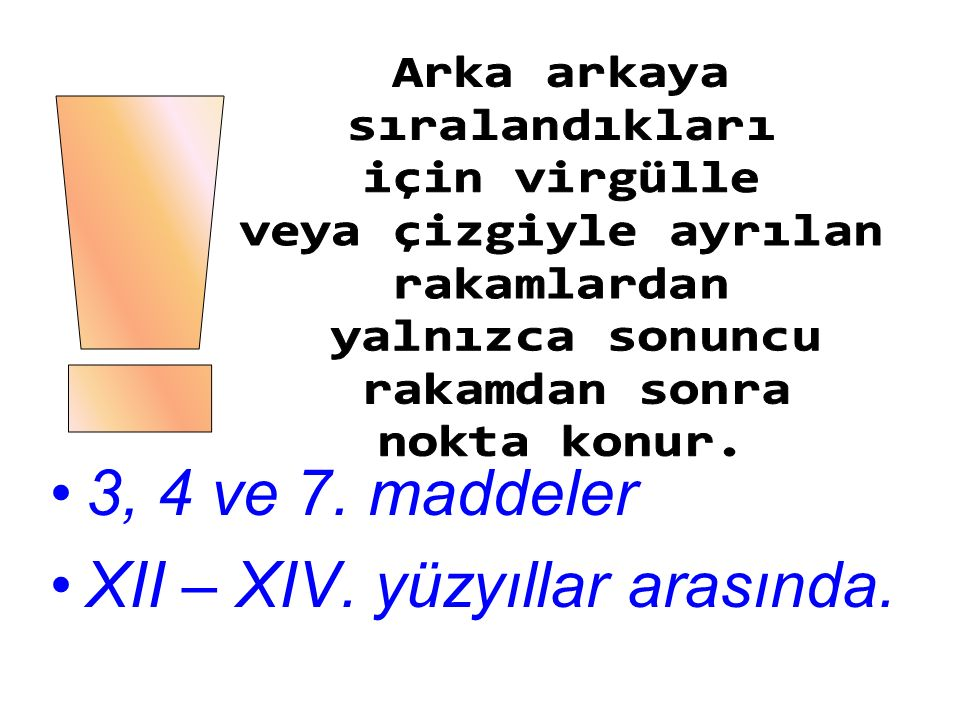 3, 4 ve 7. maddeler XII – XIV. yüzyıllar arasında.