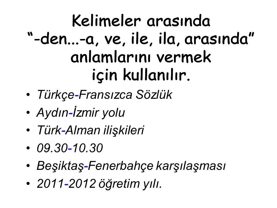 -Türkçe-Fransızca Sözlük -Aydın-İzmir yolu -Türk-Alman ilişkileri -09.30-10.30 -Beşiktaş-Fenerbahçe karşılaşması -2011-2012 öğretim yılı.