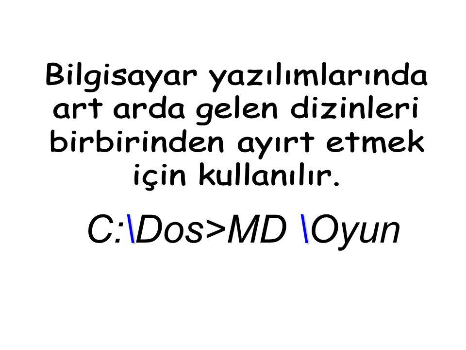 \\ C:\Dos>MD \Oyun