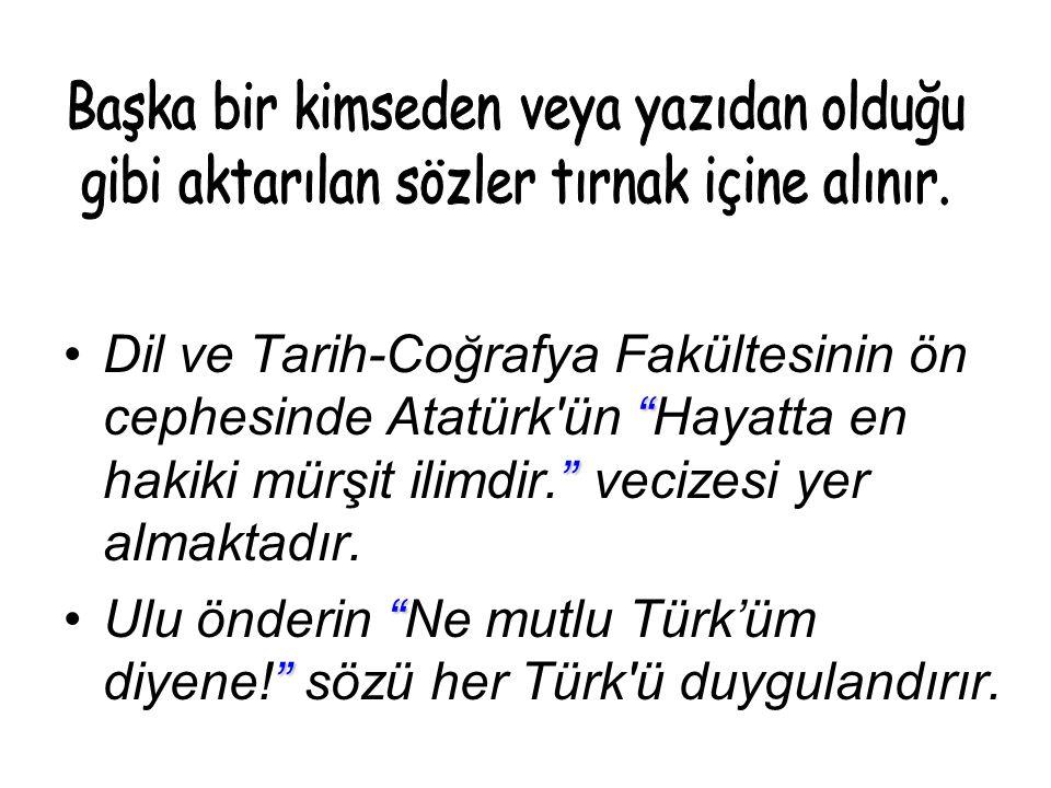 Dil ve Tarih-Coğrafya Fakültesinin ön cephesinde Atatürk ün Hayatta en hakiki mürşit ilimdir. vecizesi yer almaktadır.