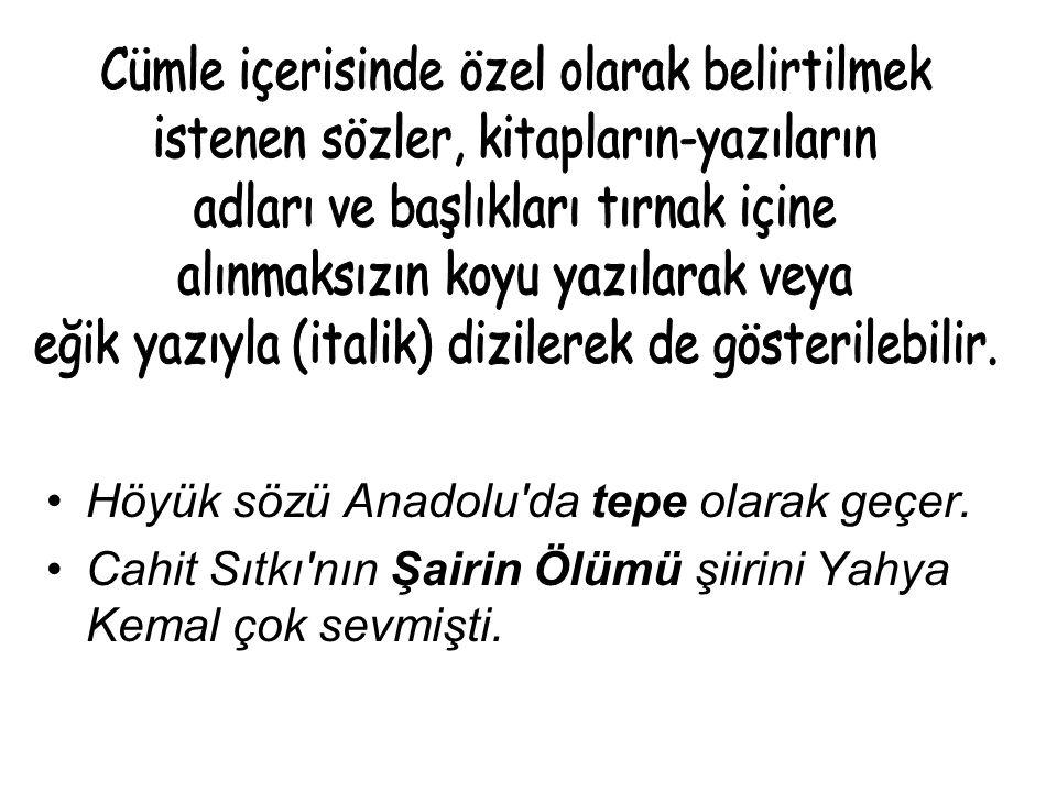 Höyük sözü Anadolu da tepe olarak geçer.