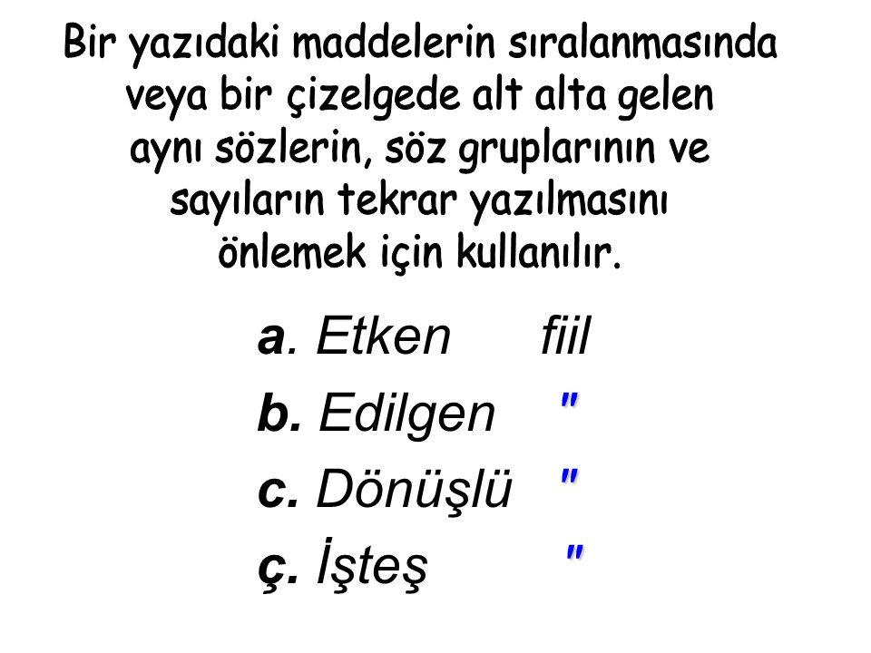 a. Etken fiil b. Edilgen c. Dönüşlü ç. İşteş