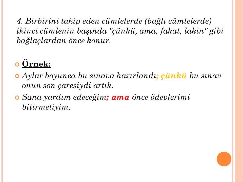 4. Birbirini takip eden cümlelerde (bağlı cümlelerde) ikinci cümlenin başında