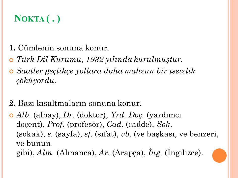 N OKTA (. ) 1. Cümlenin sonuna konur. Türk Dil Kurumu, 1932 yılında kurulmuştur.