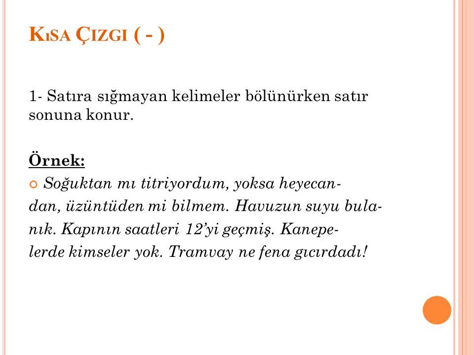 K ıSA Ç IZGI ( - ) 1- Satıra sığmayan kelimeler bölünürken satır sonuna konur.