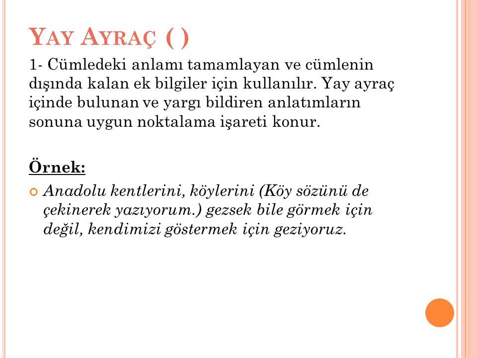 Y AY A YRAÇ ( ) 1- Cümledeki anlamı tamamlayan ve cümlenin dışında kalan ek bilgiler için kullanılır.