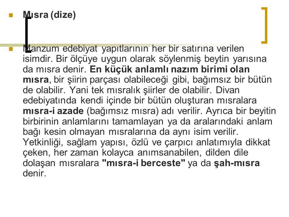 Mısra (dize) Manzum edebiyat yapıtlarının her bir satırına verilen isimdir.