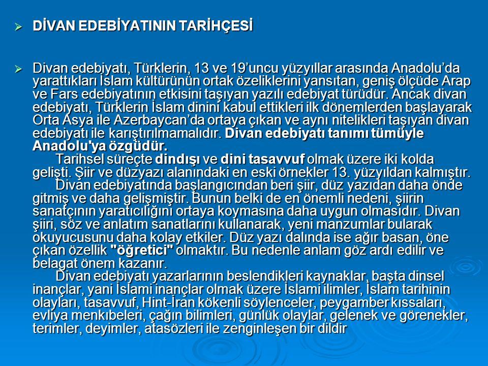 DDDDİVAN EDEBİYATININ TARİHÇESİ DDDDivan edebiyatı, Türklerin, 13 ve 19'uncu yüzyıllar arasında Anadolu'da yarattıkları İslam kültürünün ortak özeliklerini yansıtan, geniş ölçüde Arap ve Fars edebiyatının etkisini taşıyan yazılı edebiyat türüdür.