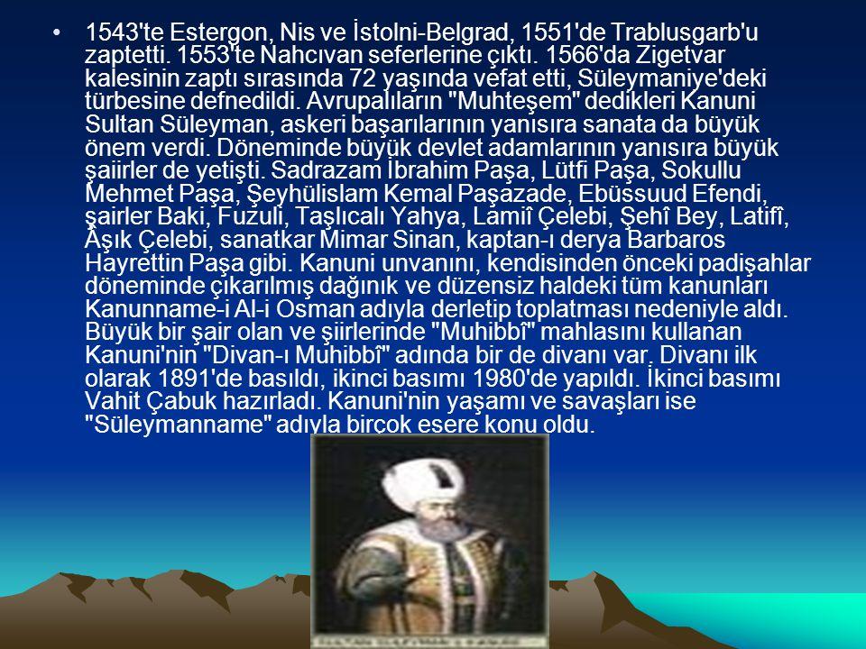1543 te Estergon, Nis ve İstolni-Belgrad, 1551 de Trablusgarb u zaptetti.