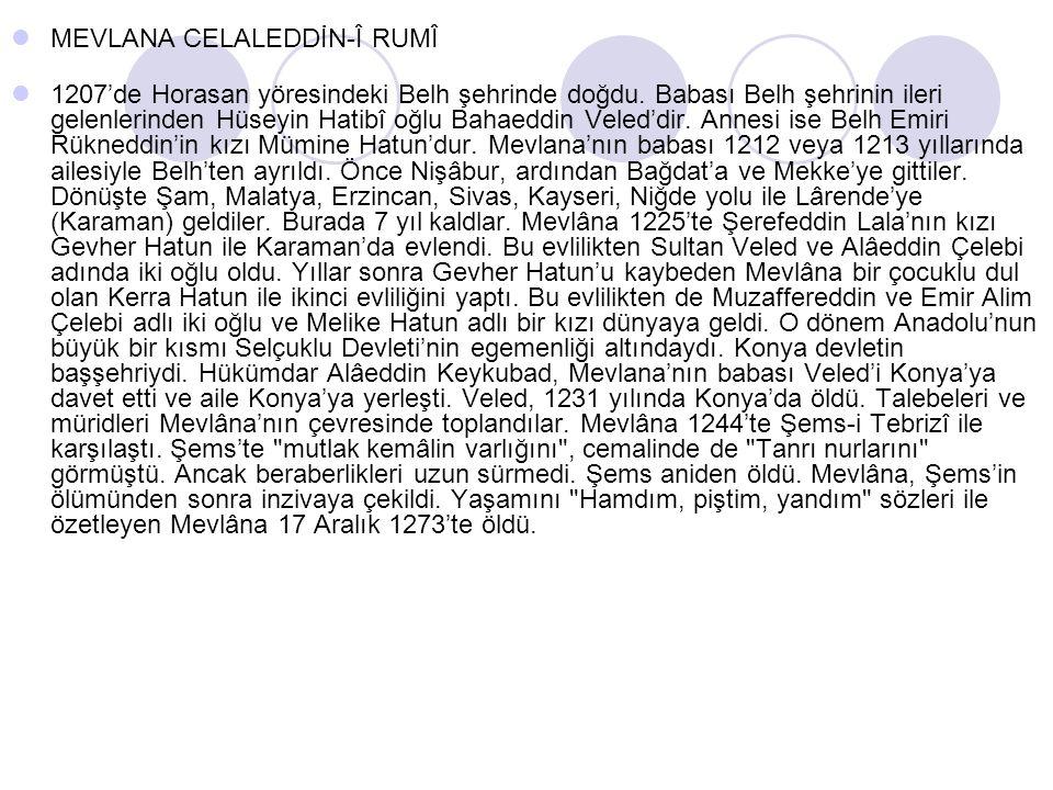 MEVLANA CELALEDDİN-Î RUMÎ 1207'de Horasan yöresindeki Belh şehrinde doğdu.