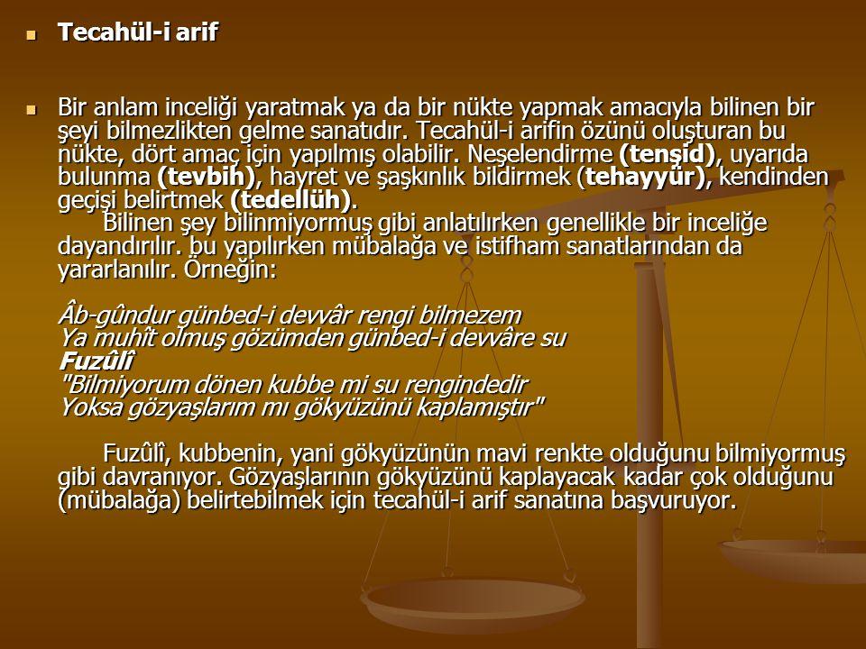 Tecahül-i arif Tecahül-i arif Bir anlam inceliği yaratmak ya da bir nükte yapmak amacıyla bilinen bir şeyi bilmezlikten gelme sanatıdır. Tecahül-i ari