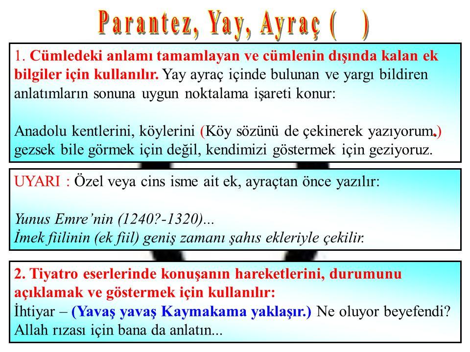 1. Cümledeki anlamı tamamlayan ve cümlenin dışında kalan ek bilgiler için kullanılır.