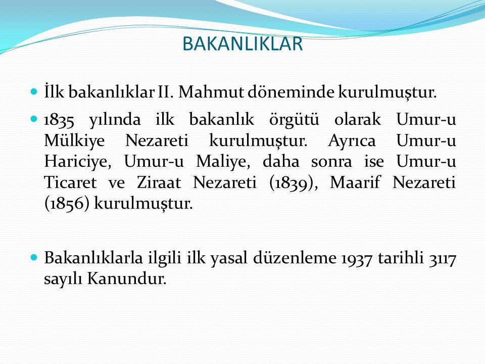 BAKANLIKLAR İlk bakanlıklar II. Mahmut döneminde kurulmuştur.