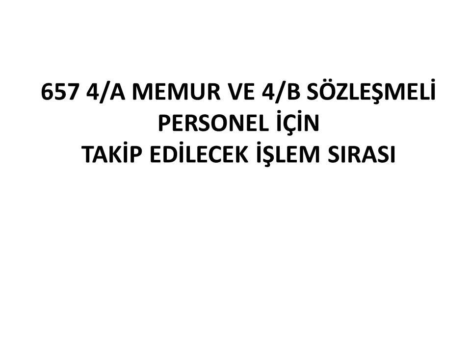 657 4/A MEMUR VE 4/B SÖZLEŞMELİ PERSONEL İÇİN TAKİP EDİLECEK İŞLEM SIRASI