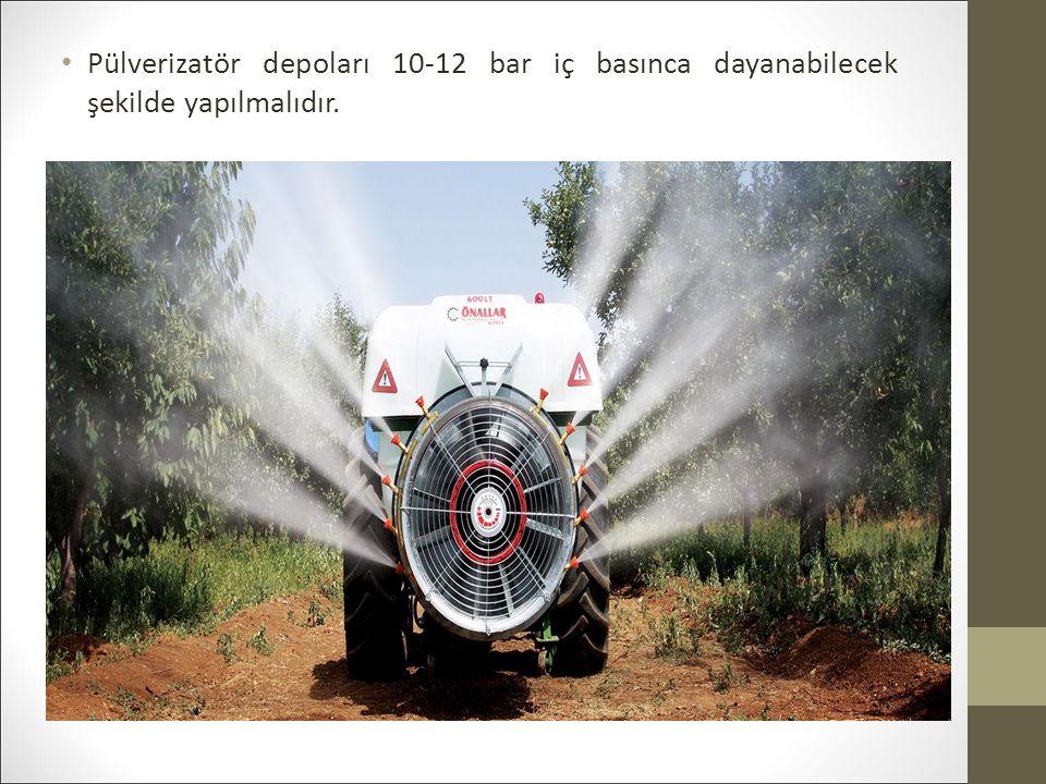 Pülverizatör depoları 10-12 bar iç basınca dayanabilecek şekilde yapılmalıdır.