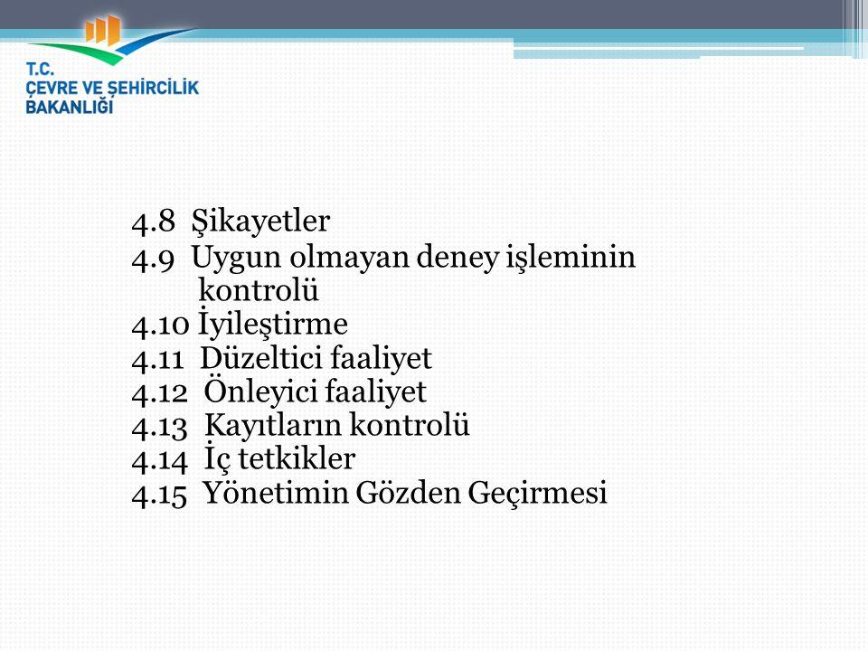 4.8 Şikayetler 4.9 Uygun olmayan deney işleminin kontrolü 4.10 İyileştirme 4.11 Düzeltici faaliyet 4.12 Önleyici faaliyet 4.13 Kayıtların kontrolü 4.1
