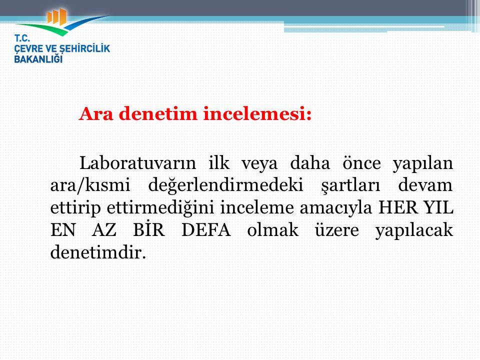 Ara denetim incelemesi: Laboratuvarın ilk veya daha önce yapılan ara/kısmi değerlendirmedeki şartları devam ettirip ettirmediğini inceleme amacıyla HE