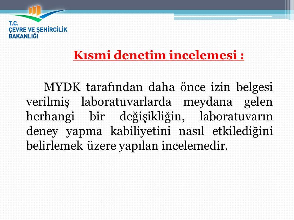 Kısmi denetim incelemesi : MYDK tarafından daha önce izin belgesi verilmiş laboratuvarlarda meydana gelen herhangi bir değişikliğin, laboratuvarın den
