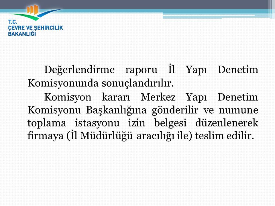 Değerlendirme raporu İl Yapı Denetim Komisyonunda sonuçlandırılır. Komisyon kararı Merkez Yapı Denetim Komisyonu Başkanlığına gönderilir ve numune top