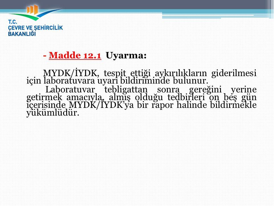 - Madde 12.1 Uyarma: MYDK/İYDK, tespit ettiği aykırılıkların giderilmesi için laboratuvara uyarı bildiriminde bulunur. Laboratuvar tebligattan sonra g