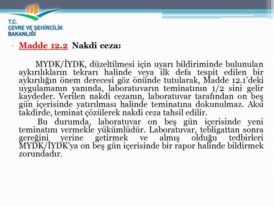 -Madde 12.2 Nakdi ceza: MYDK/İYDK, düzeltilmesi için uyarı bildiriminde bulunulan aykırılıkların tekrarı halinde veya ilk defa tespit edilen bir aykır