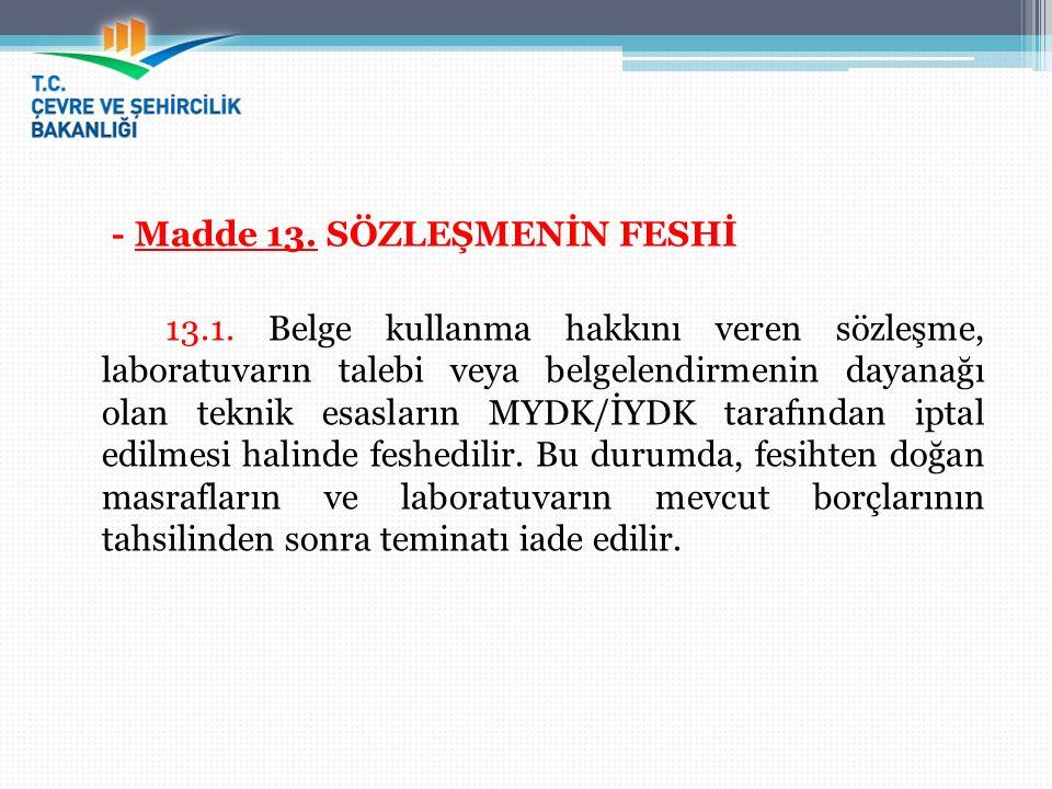 - Madde 13. SÖZLEŞMENİN FESHİ 13.1. Belge kullanma hakkını veren sözleşme, laboratuvarın talebi veya belgelendirmenin dayanağı olan teknik esasların M
