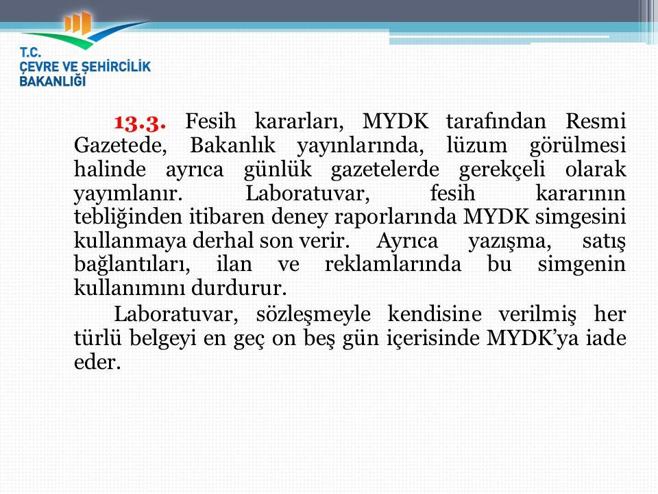 13.3. Fesih kararları, MYDK tarafından Resmi Gazetede, Bakanlık yayınlarında, lüzum görülmesi halinde ayrıca günlük gazetelerde gerekçeli olarak yayım