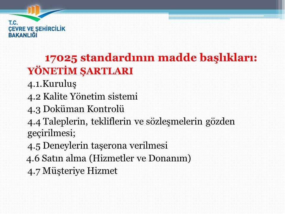 17025 standardının madde başlıkları: YÖNETİM ŞARTLARI 4.1.Kuruluş 4.2 Kalite Yönetim sistemi 4.3 Doküman Kontrolü 4.4 Taleplerin, tekliflerin ve sözle