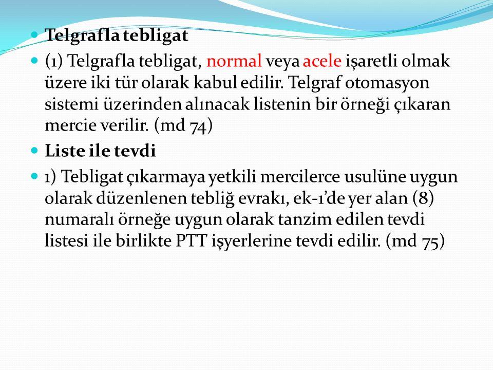 Telgrafla tebligat (1) Telgrafla tebligat, normal veya acele işaretli olmak üzere iki tür olarak kabul edilir.