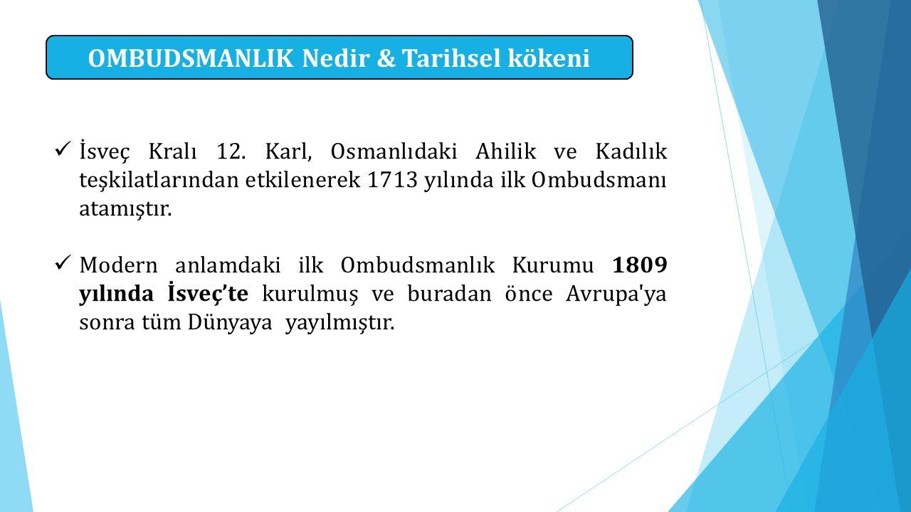 OMBUDSMANLIK Nedir & Tarihsel kökeni İsveç Kralı 12. Karl, Osmanlıdaki Ahilik ve Kadılık teşkilatlarından etkilenerek 1713 yılında ilk Ombudsmanı atam