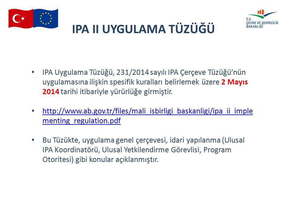 16 th SMC 04.06.2015 IPA II UYGULAMA TÜZÜĞÜ IPA Uygulama Tüzüğü, 231/2014 sayılı IPA Çerçeve Tüzüğü'nün uygulamasına ilişkin spesifik kuralları belirlemek üzere 2 Mayıs 2014 tarihi itibariyle yürürlüğe girmiştir.