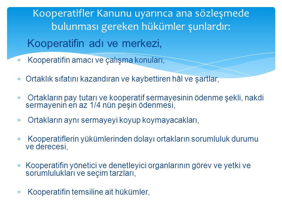  Kooperatifin adı ve merkezi,  Kooperatifin amacı ve çalışma konuları,  Ortaklık sıfatını kazandıran ve kaybettiren hâl ve şartlar,  Ortakların pay tutarı ve kooperatif sermayesinin ödenme şekli, nakdi sermayenin en az 1/4 nün peşin ödenmesi,  Ortakların aynı sermayeyi koyup koymayacakları,  Kooperatiflerin yükümlerinden dolayı ortakların sorumluluk durumu ve derecesi,  Kooperatifin yönetici ve denetleyici organlarının görev ve yetki ve sorumlulukları ve seçim tarzları,  Kooperatifin temsiline ait hükümler, Kooperatifler Kanunu uyarınca ana sözleşmede bulunması gereken hükümler şunlardır: