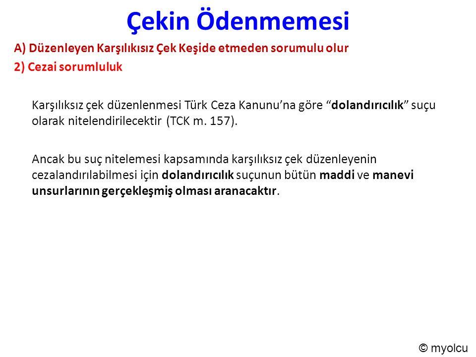 Çekin Ödenmemesi A) Düzenleyen Karşılıkısız Çek Keşide etmeden sorumulu olur 2) Cezai sorumluluk Karşılıksız çek düzenlenmesi Türk Ceza Kanunu'na göre