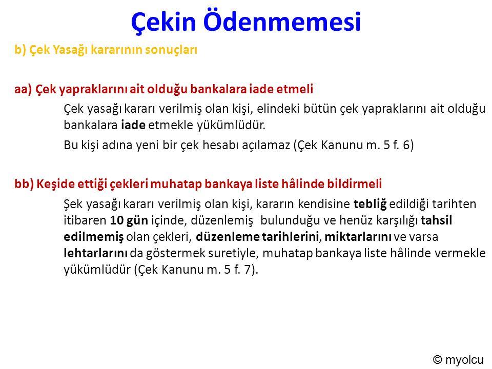 Çekin Ödenmemesi b) Çek Yasağı kararının sonuçları aa) Çek yapraklarını ait olduğu bankalara iade etmeli Çek yasağı kararı verilmiş olan kişi, elindek