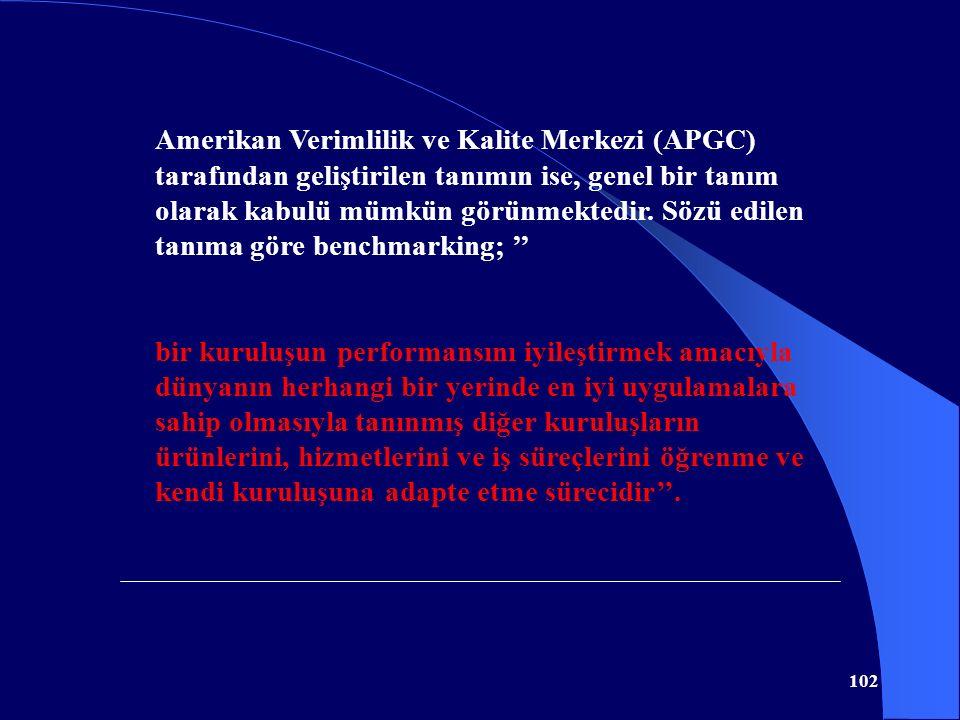 102 Amerikan Verimlilik ve Kalite Merkezi (APGC) tarafından geliştirilen tanımın ise, genel bir tanım olarak kabulü mümkün görünmektedir. Sözü edilen