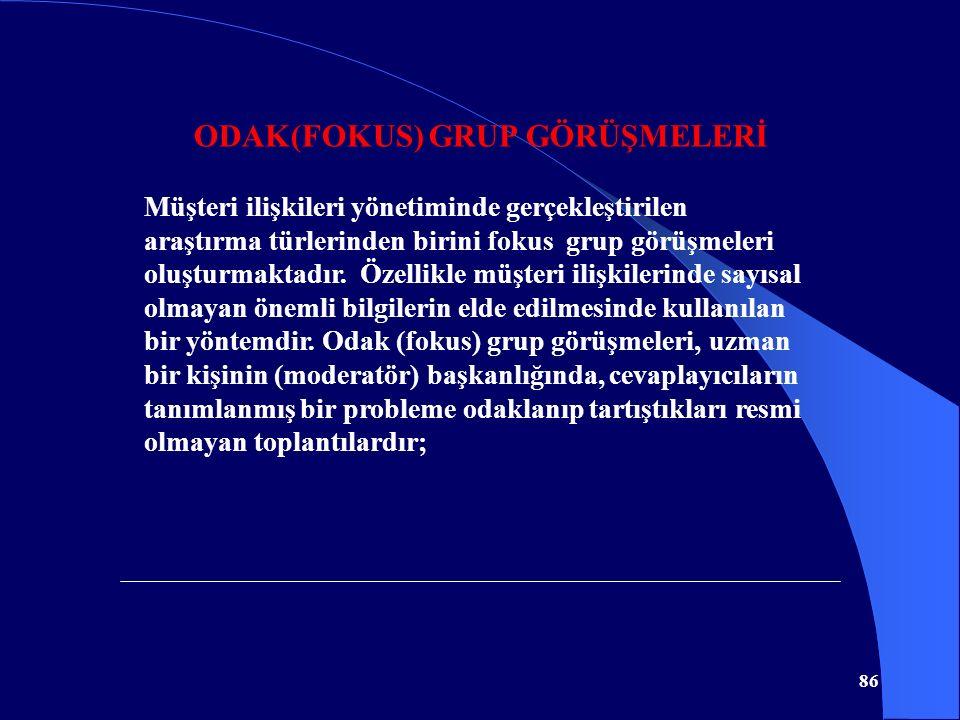 86 ODAK(FOKUS) GRUP GÖRÜŞMELERİ Müşteri ilişkileri yönetiminde gerçekleştirilen araştırma türlerinden birini fokus grup görüşmeleri oluşturmaktadır. Ö